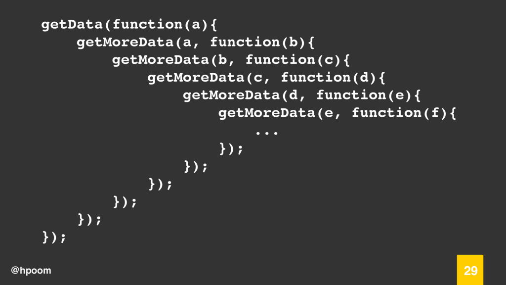 @hpoom 29 getData(function(a){ getMoreData(a, f...