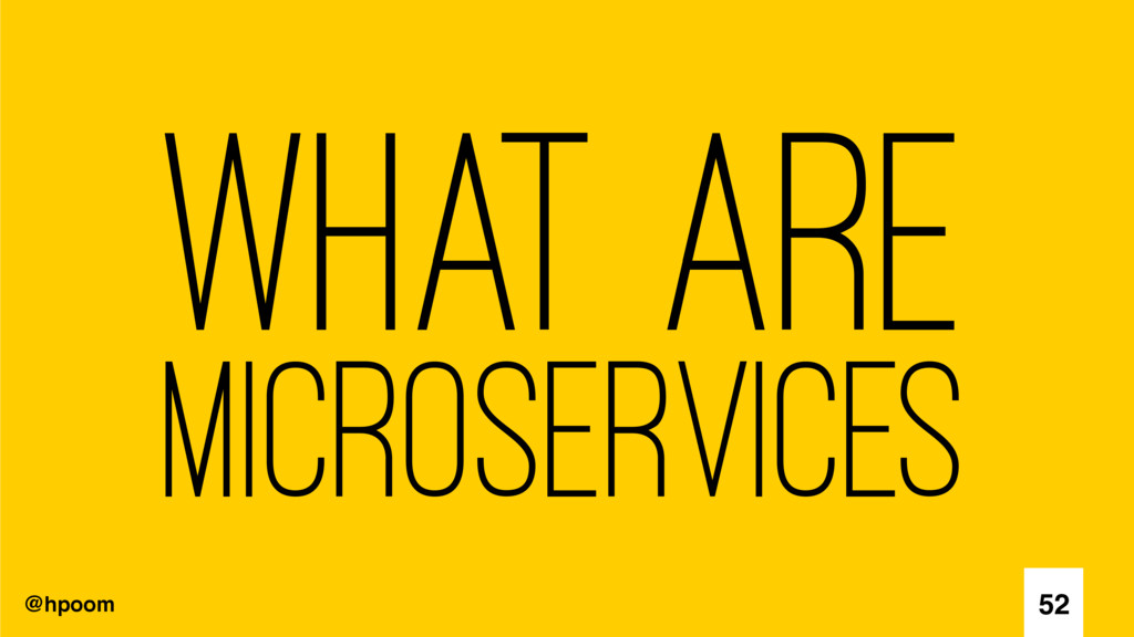 @hpoom What are Microservices 52