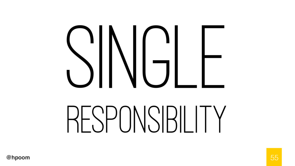 @hpoom Single Responsibility 55