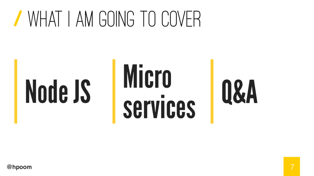 / @hpoom Node JS 7 Micro services Q&A What I am...