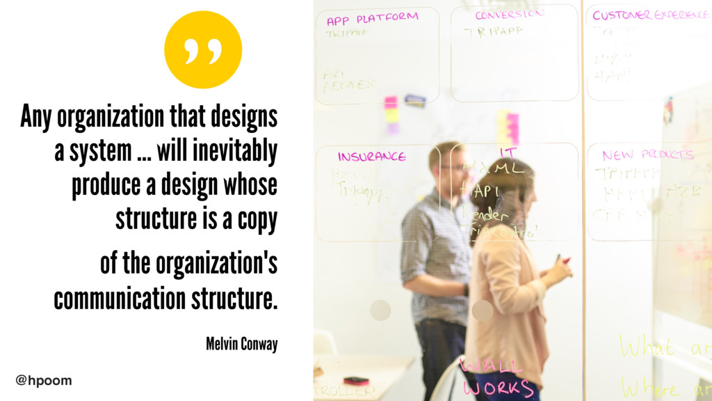 """ @hpoom Any organization that designs a system..."