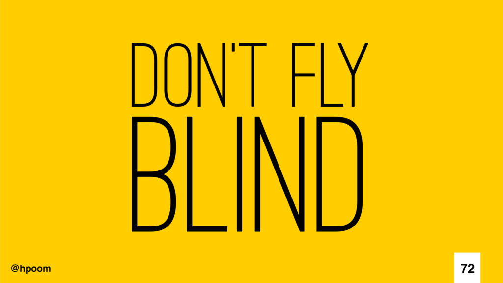 @hpoom Don't fly blind 72