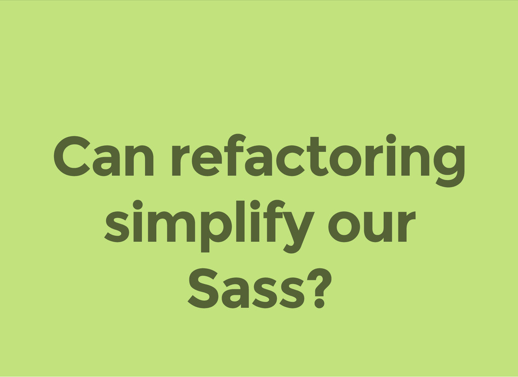 Can refactoring simplify our Sass?