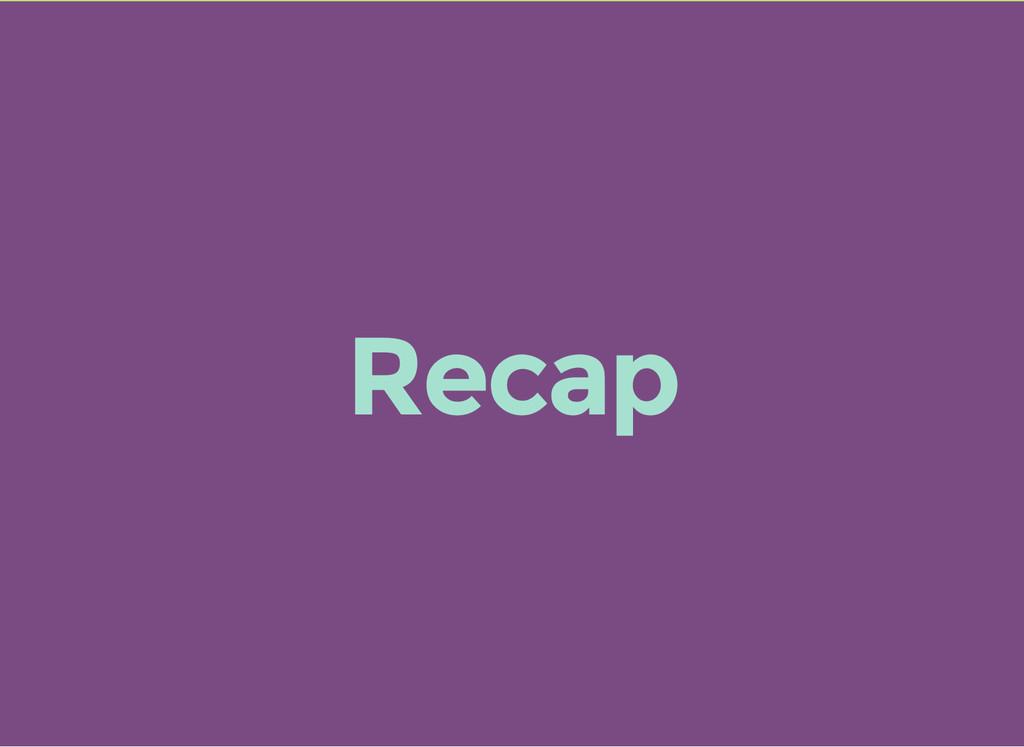 Recap