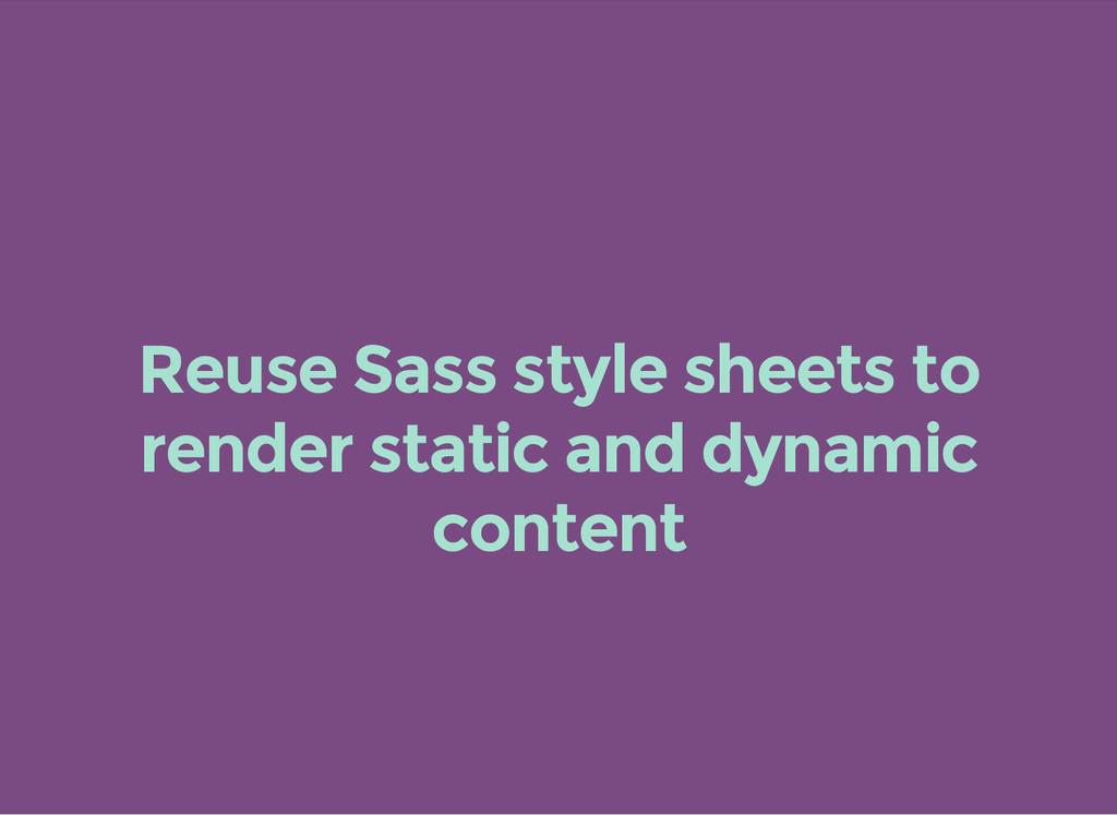 Reuse Sass style sheets to render static and dy...