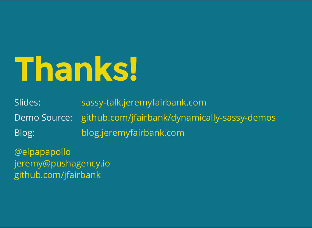Thanks! Slides: Demo Source: Blog: sassy-talk.j...
