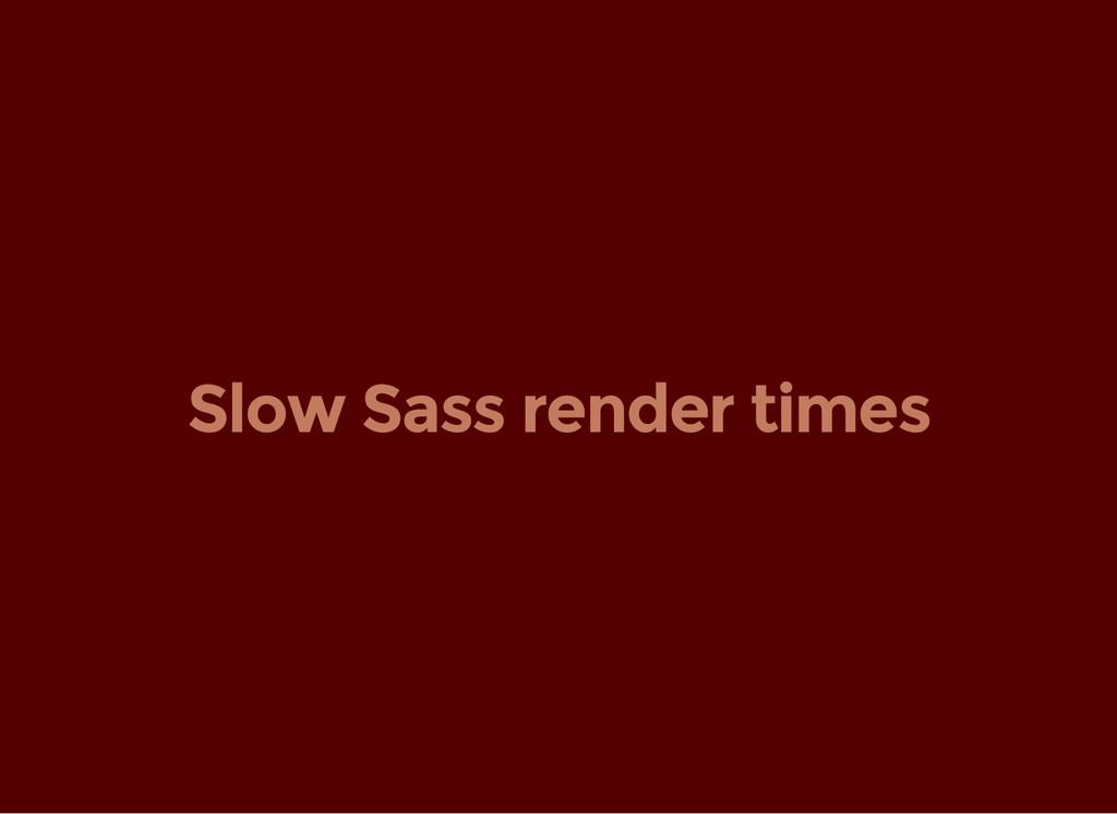 Slow Sass render times
