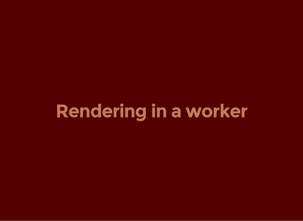 Rendering in a worker