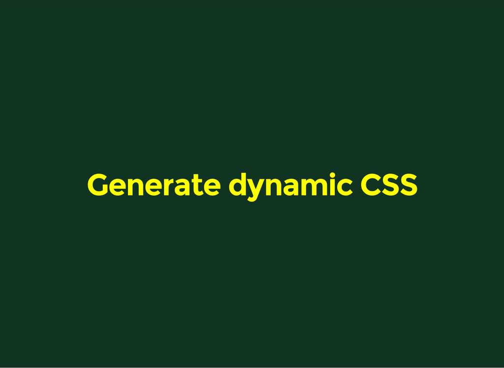 Generate dynamic CSS