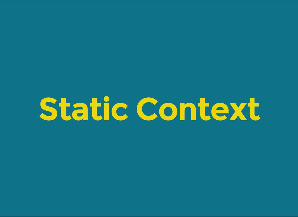 Static Context
