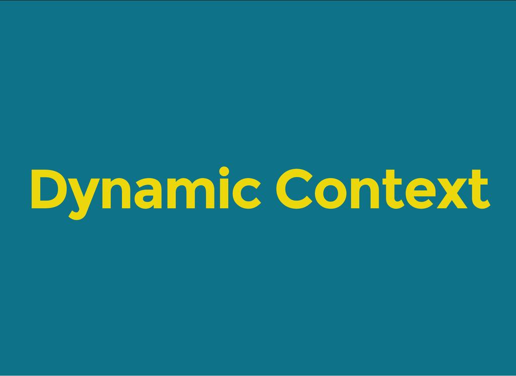 Dynamic Context