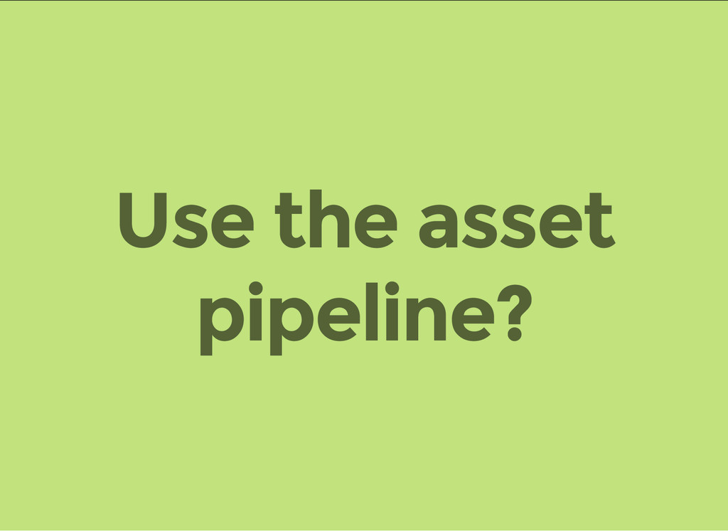 Use the asset pipeline?