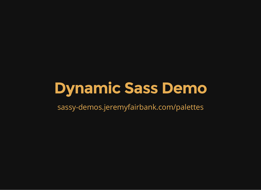 Dynamic Sass Demo sassy-demos.jeremyfairbank.co...