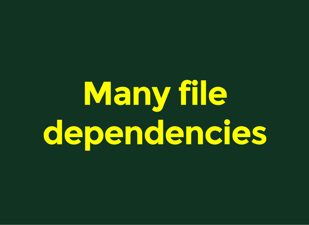 Many file dependencies