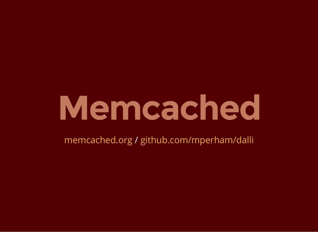Memcached / memcached.org github.com/mperham/da...