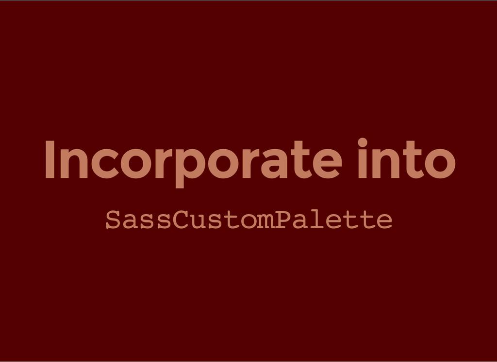 Incorporate into S a s s C u s t o m P a l e t ...