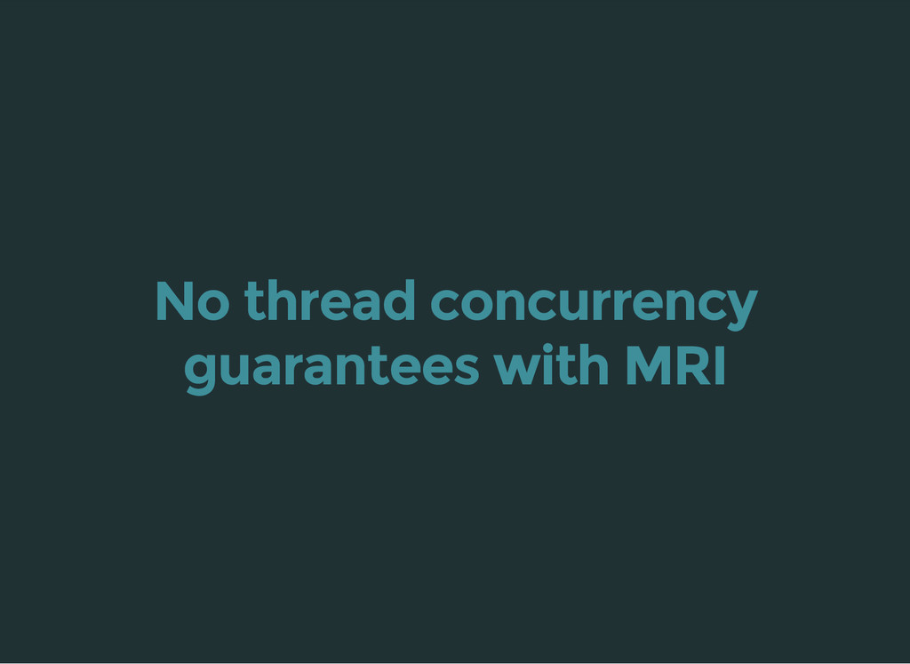 No thread concurrency guarantees with MRI