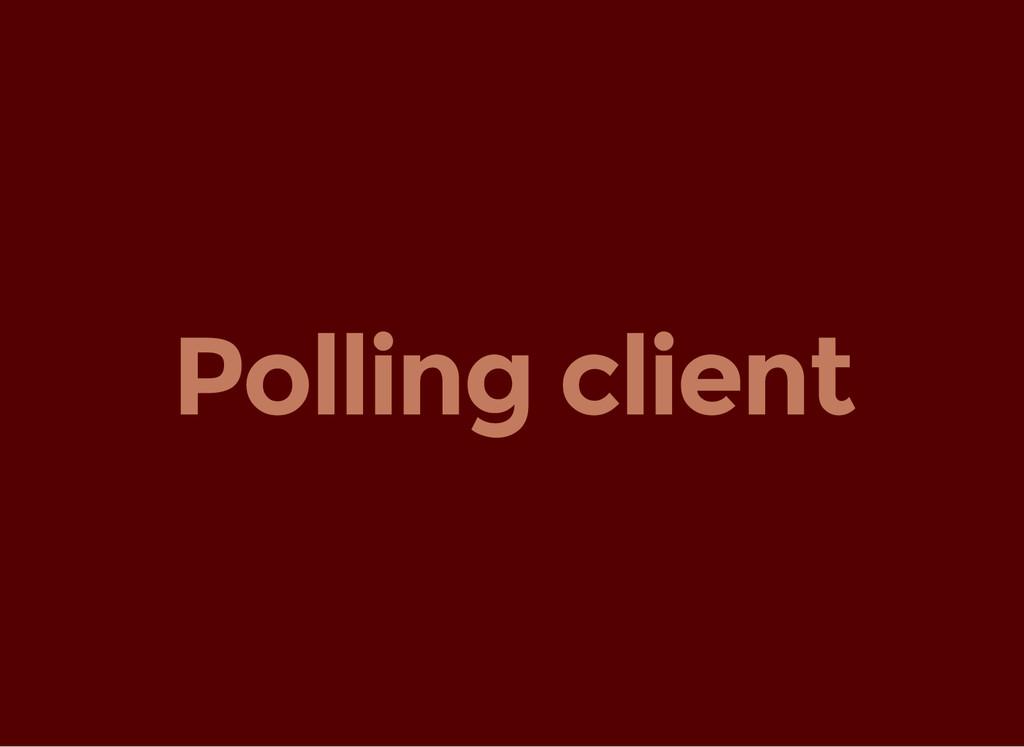 Polling client