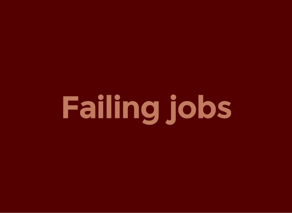 Failing jobs