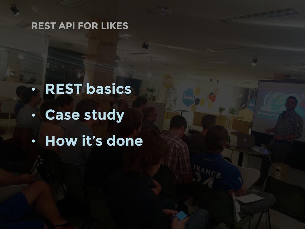 • REST basics • Case study • How it's done REST...