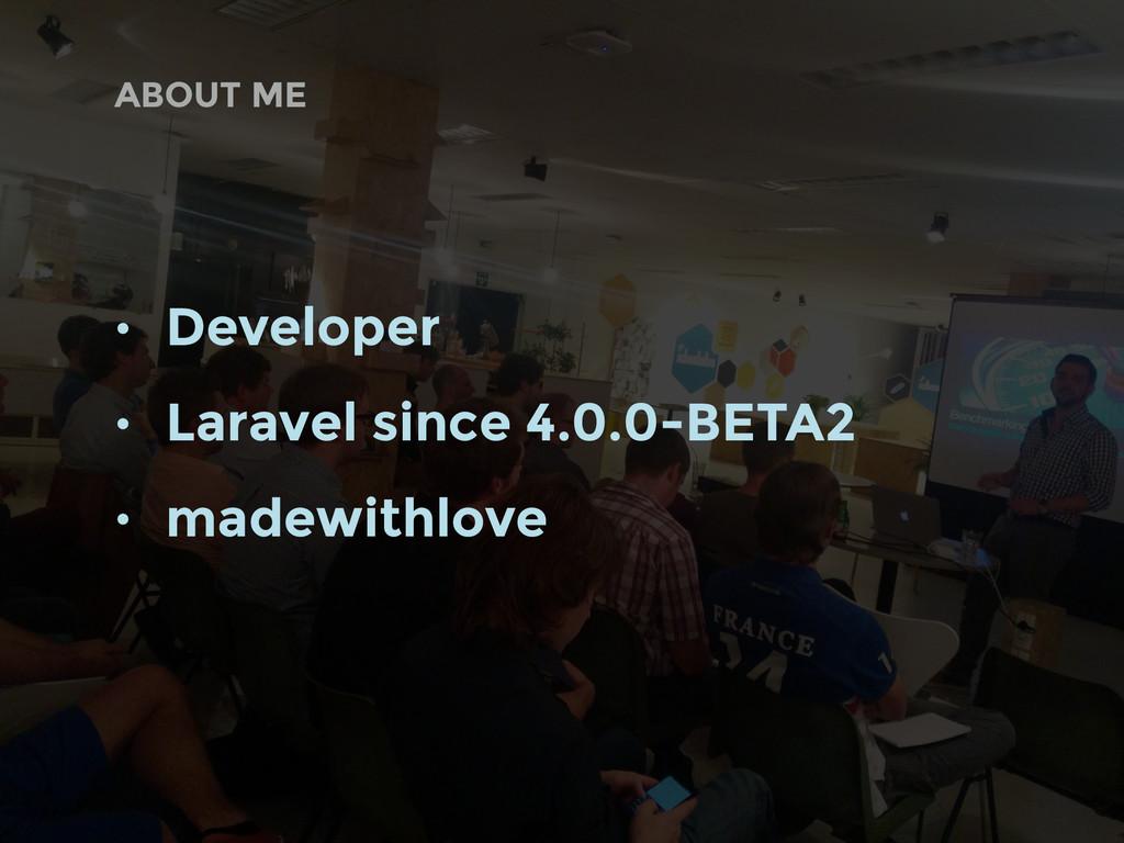 • Developer • Laravel since 4.0.0-BETA2 • madew...
