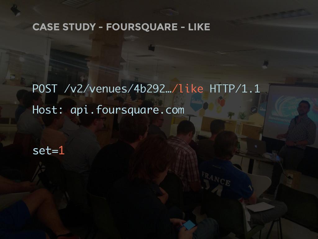CASE STUDY - FOURSQUARE - LIKE POST /v2/venues/...