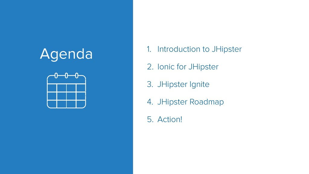 Agenda 1. Introduction to JHipster 2. Ionic for...