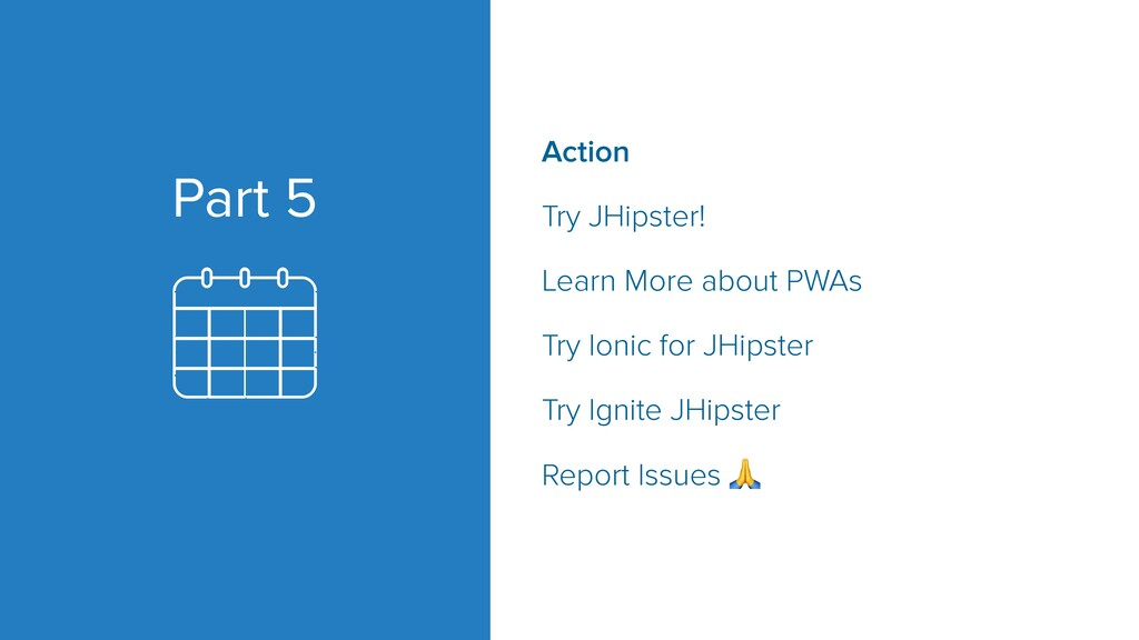 Part 5 Action Try JHipster! Learn More about PW...