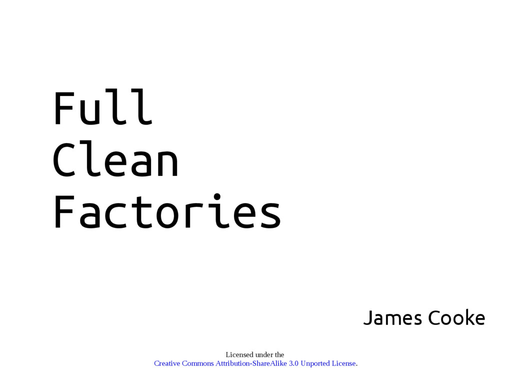 Full Clean Factories James Cooke Licensed under...