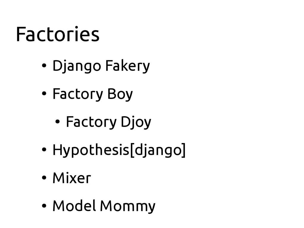 Factories ● Django Fakery ● Factory Boy ● Facto...