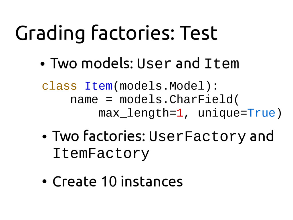 Grading factories: Test ● Two models: User and ...