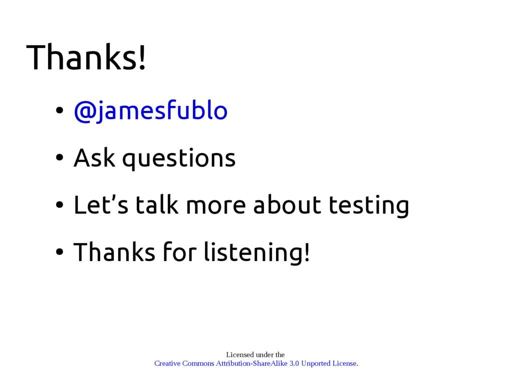 Thanks! ● @jamesfublo ● Ask questions ● Let's t...