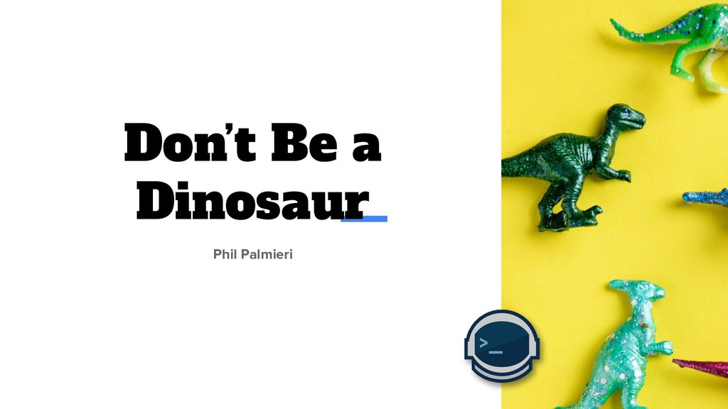 Don't Be a Dinosaur Phil Palmieri