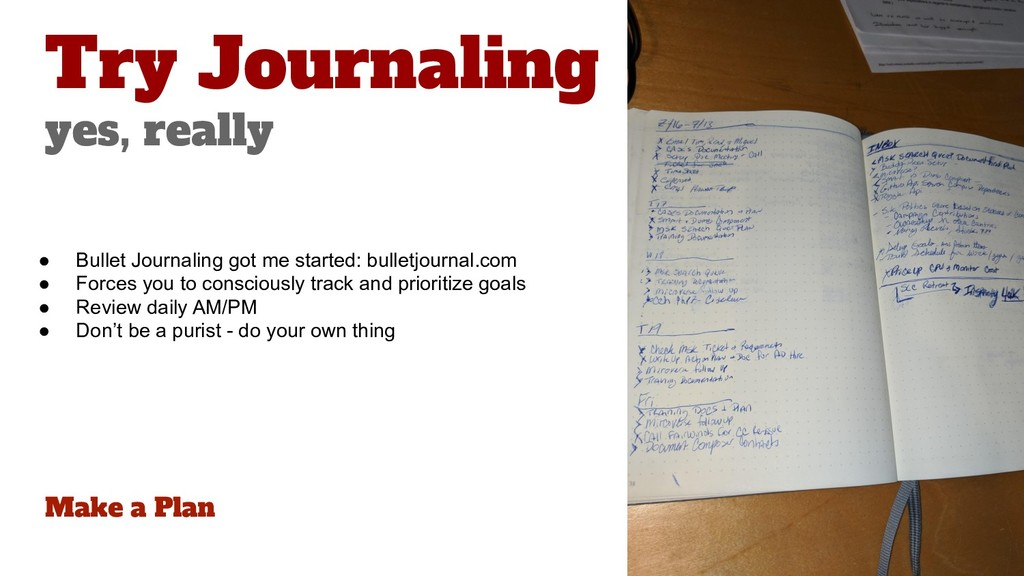 Make a Plan Try Journaling yes, really ● Bullet...