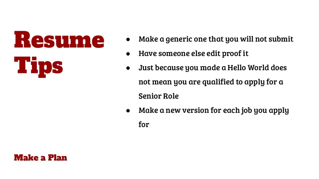 Make a Plan ● Make a generic one that you will ...