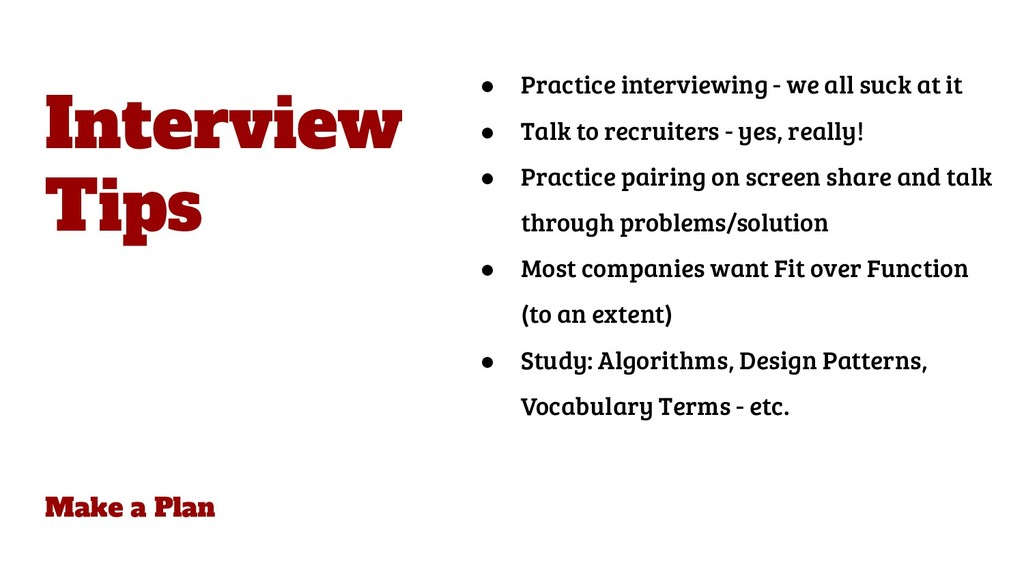 Make a Plan ● Practice interviewing - we all su...
