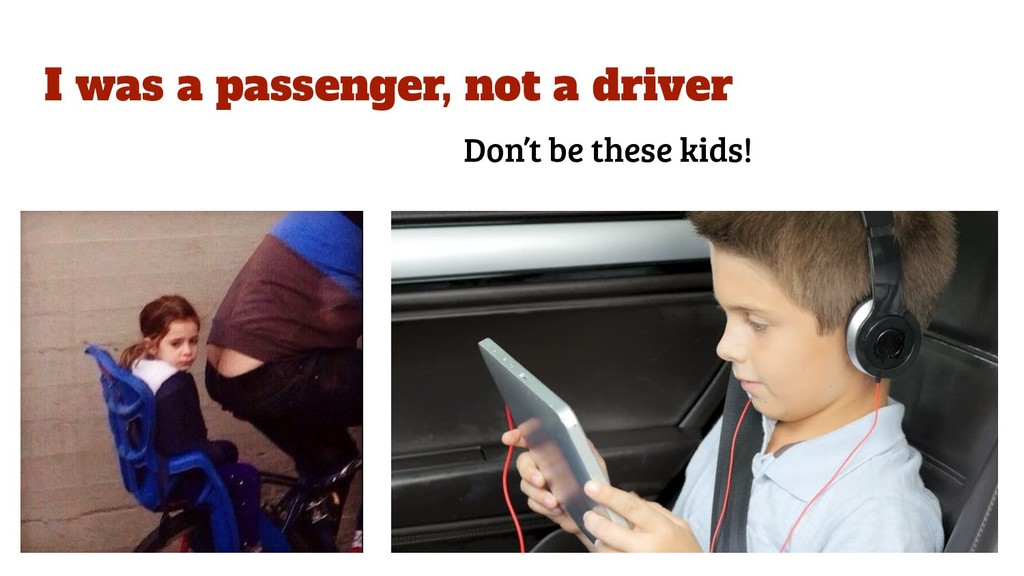 I was a passenger, not a driver Don't be these ...