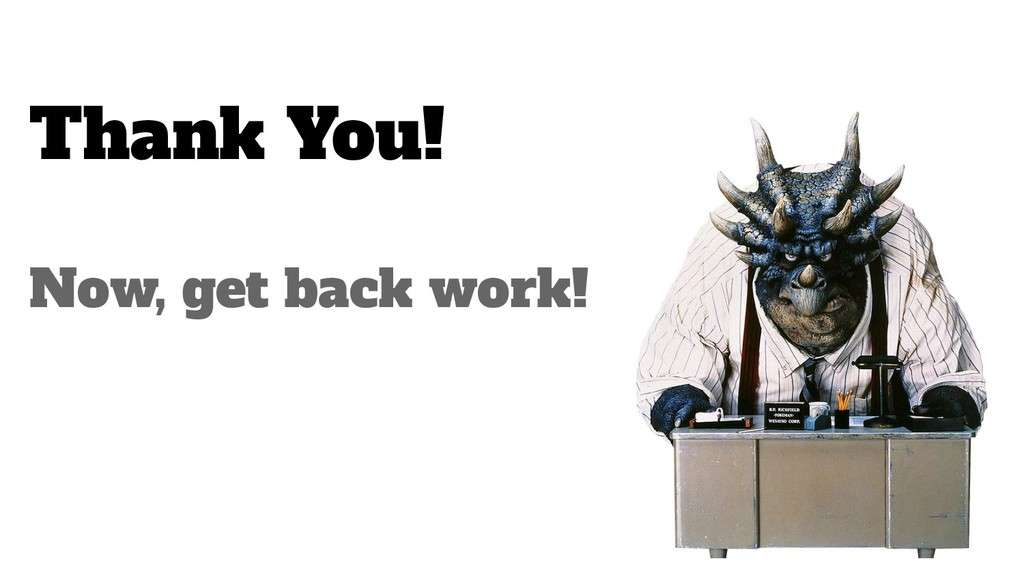 Thank You! Now, get back work!