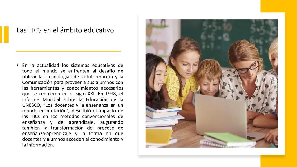 Las TICS en el ámbito educativo • En la actuali...