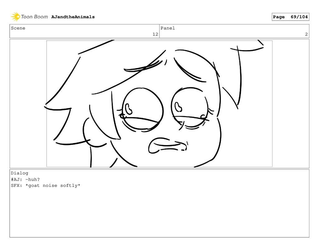 Scene 12 Panel 2 Dialog #AJ: -huh? SFX: *goat n...