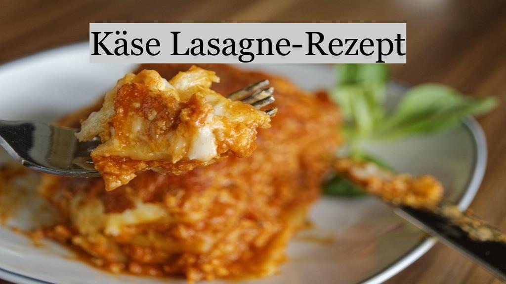 Käse Lasagne-Rezept