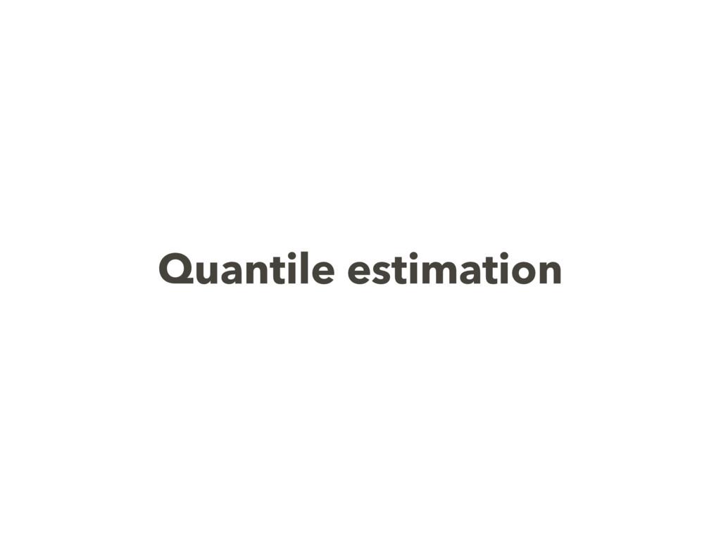 Quantile estimation