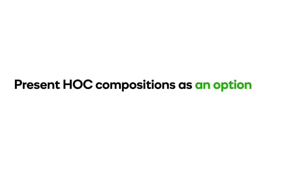 Present HOC compositions as an option