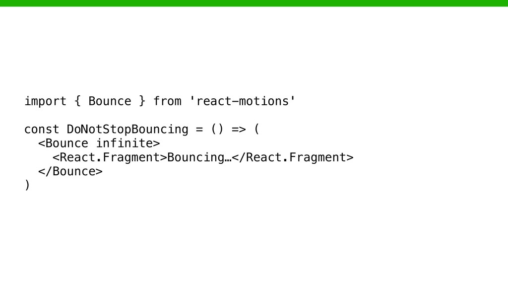 import { Bounce } from 'react-motions' const Do...