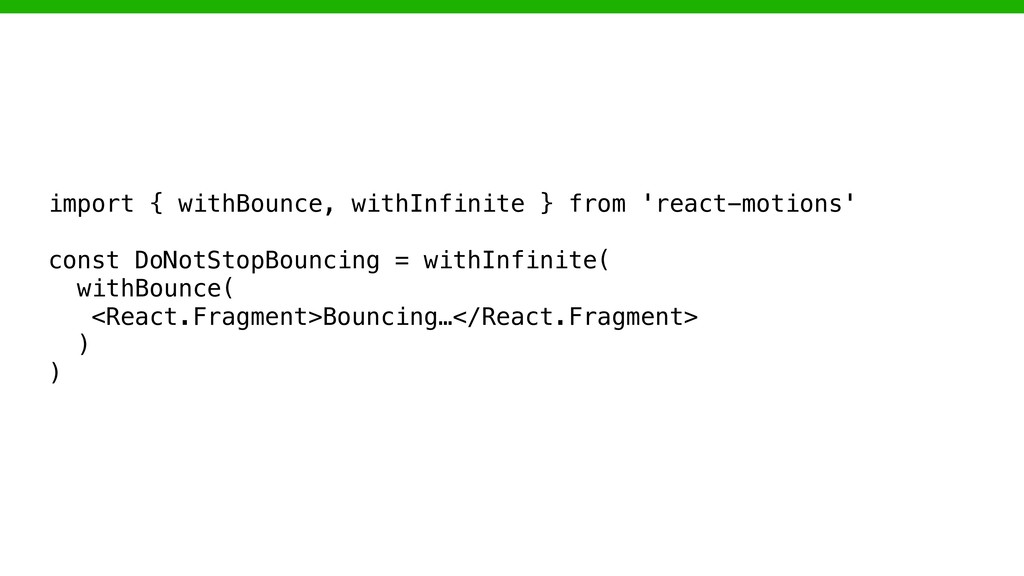 import { withBounce, withInfinite } from 'react...