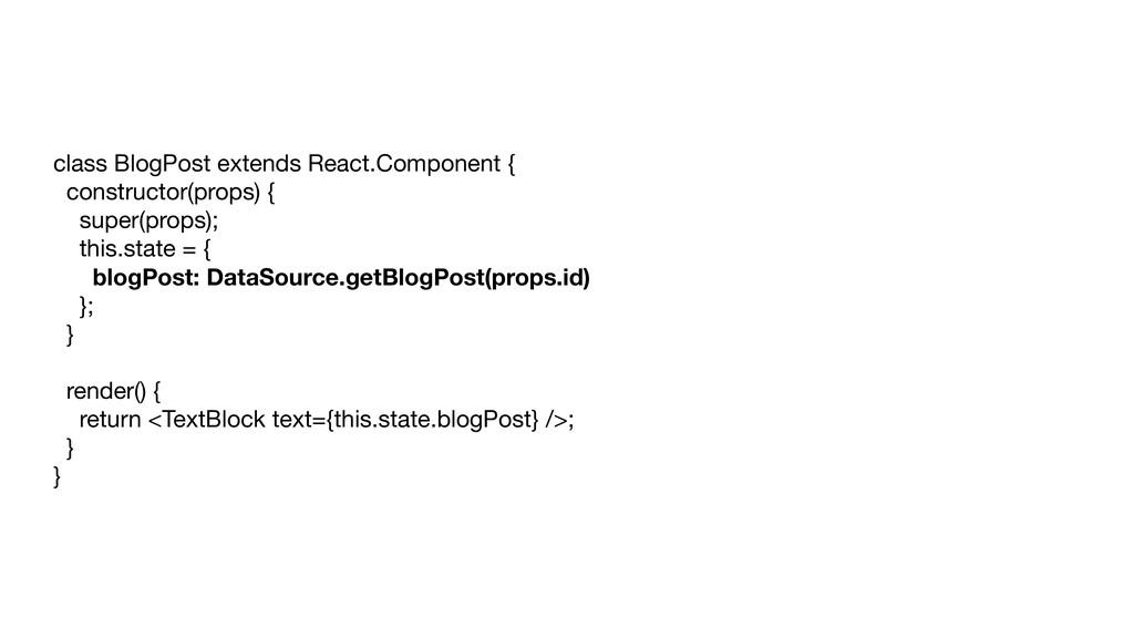 class BlogPost extends React.Component {  const...