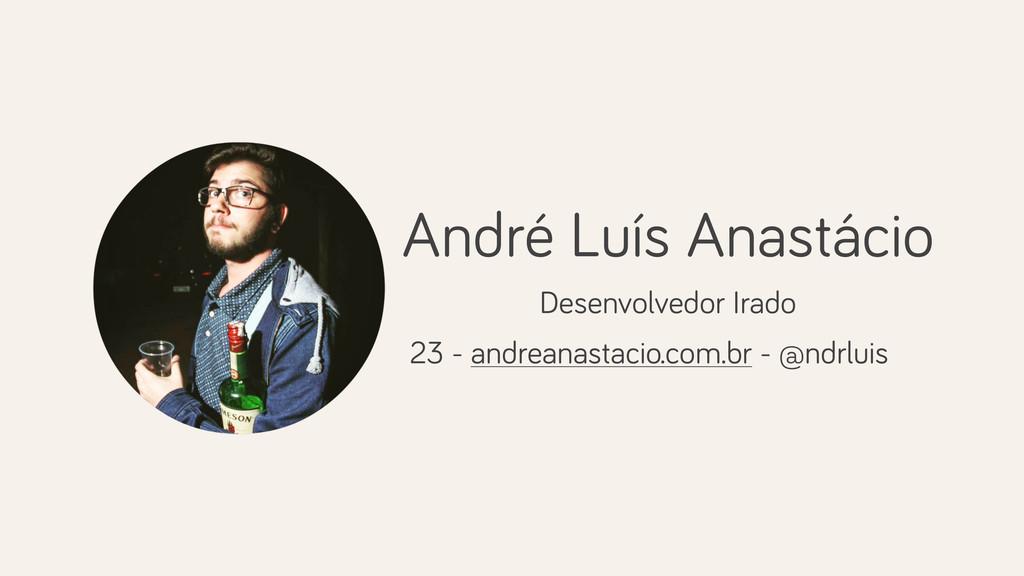 André Luís Anastácio 23 - andreanastacio.com.br...