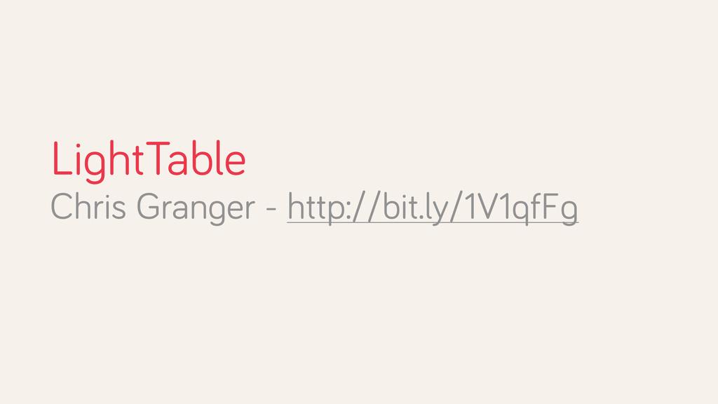LightTable Chris Granger - http://bit.ly/1V1qfFg