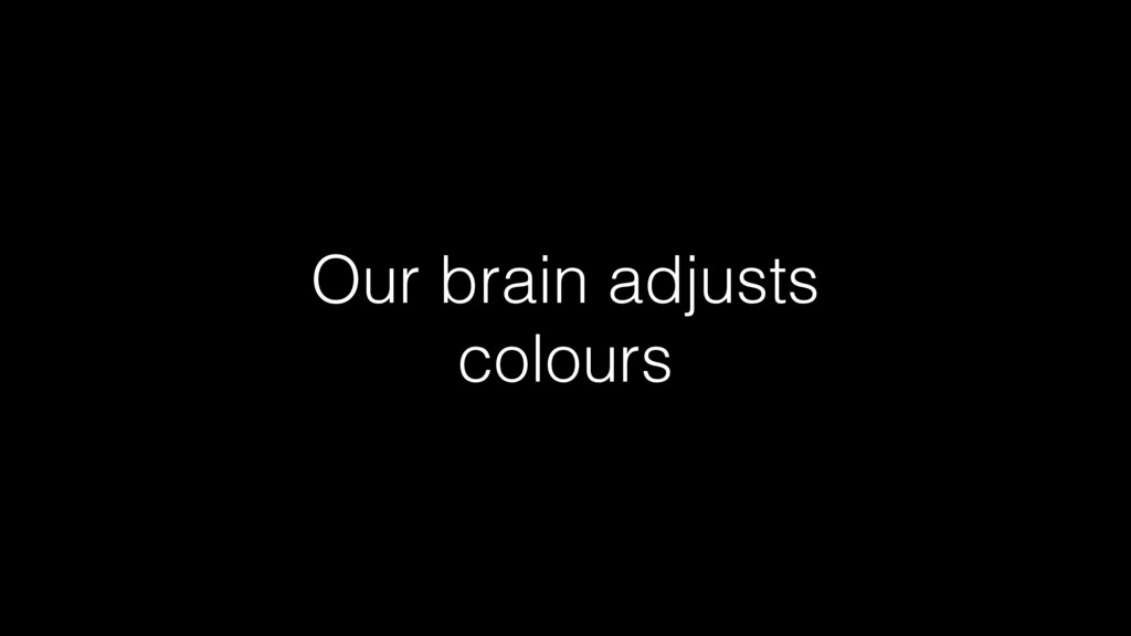 Our brain adjusts colours