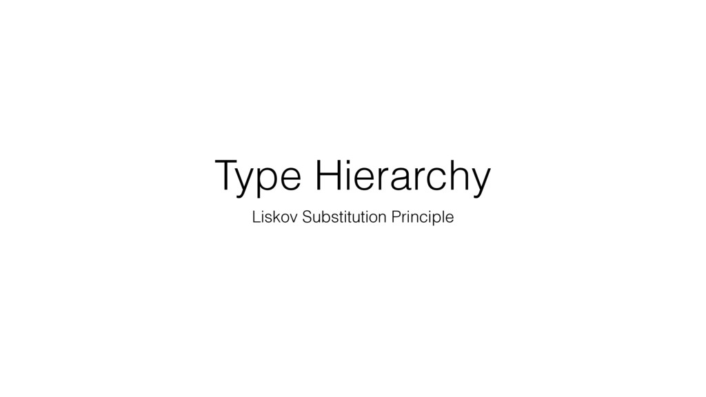Type Hierarchy Liskov Substitution Principle